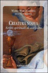 Creatura nuova. Scritti spirituali di noviziato