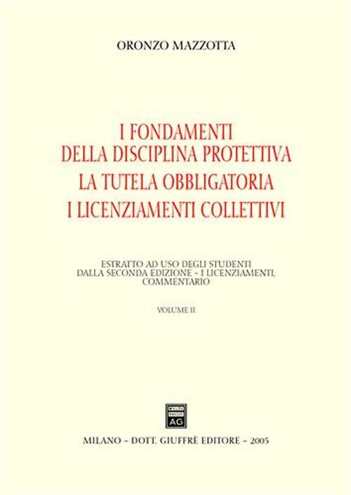 Il recesso. La giustificazione del licenziamento. La tutela reale. Vol. 2: I fondamenti della disciplina protettiva. La tutela obbligatoria. I licenziamenti collettivi