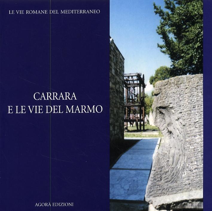 Carrara e le vie del marmo. [Edizione italiana e inglese]