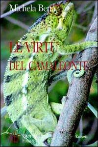 Le virtù del camaleonte. Come sopravvivere a se stessi e agli altri: requisiti e strategie