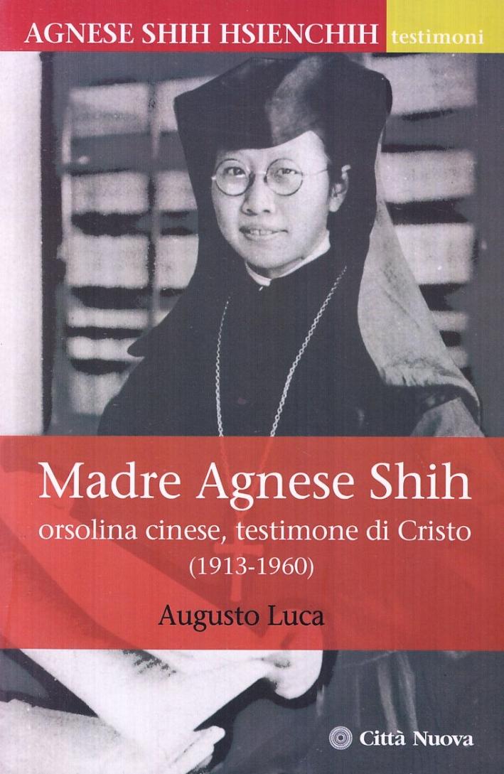 Madre Agnese Shih. Orsolina cinese testimone di Cristo (1913-1960)