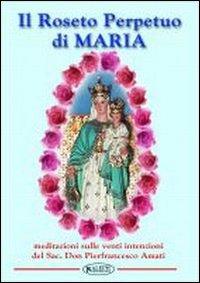 Il roseto perpetuo di Maria. Meditazione sulle 20 intenzioni