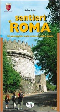 Sentieri di Roma. 38 passeggiate nella natura e nella storia.