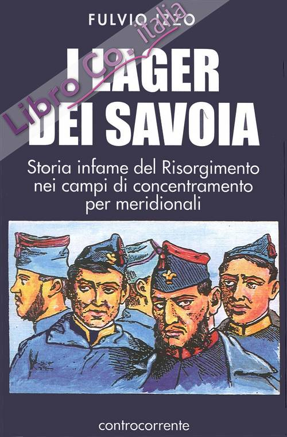 I Lager dei Savoia. Storia Infame del Risorgimento nei Campi di Concentramento per Meridionali