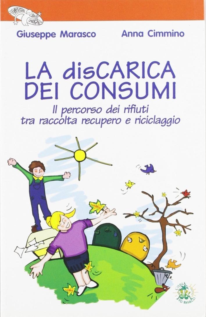 La discarica dei consumi. Il percorso dei rifiuti tra raccolta recupero e riciclaggio