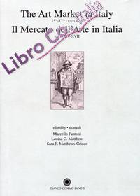 Il Mercato dell'Arte in Italia, Secc. XV-XVII. the Art Market in Italy, 15th-17th Centuries