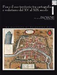 Pisa e il suo territorio tra cartografia e vedutismo dal XV al XIX secolo. La raccolta di Valentino Cai. Volume 2.