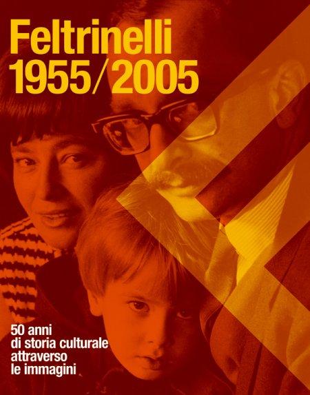 Feltrinelli 1955-2005. 50 anni di storia culturale attraverso le immagini