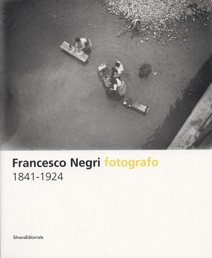 Francesco Negri Fotografo 1841-1924