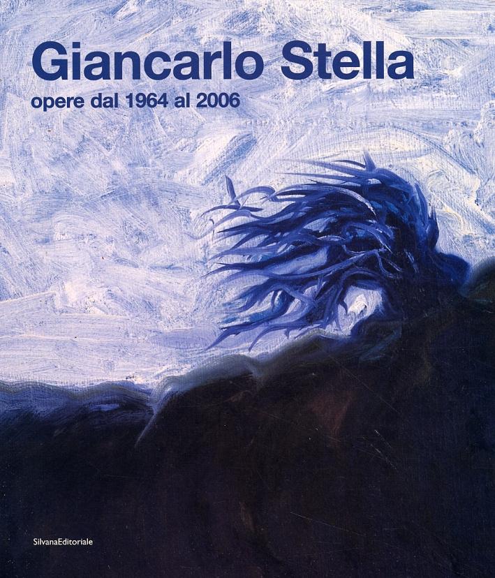 Giancarlo Stella. Opere dal 1964 al 2006