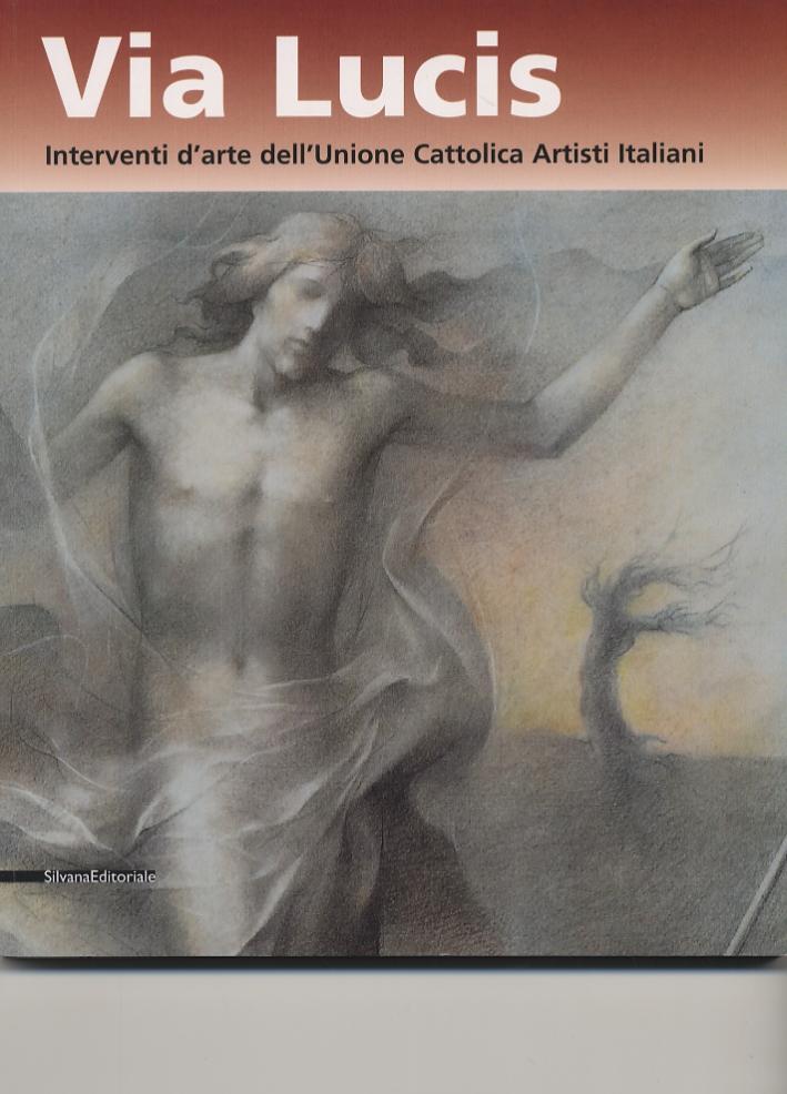 Via Lucis. Interventi d'Arte dell'Unione Cattolica Artisti Italiani