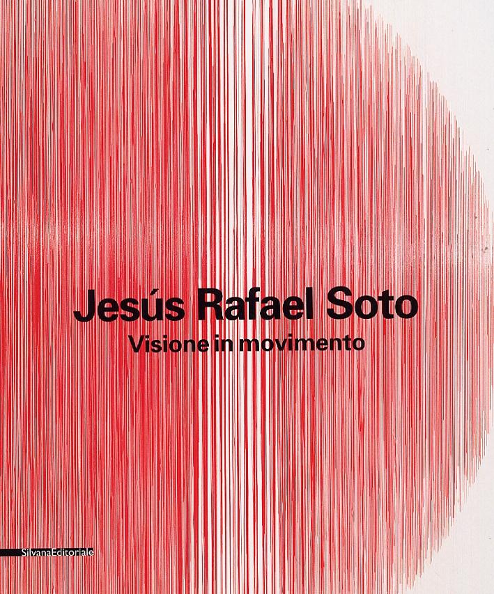 Jesús Rafael Soto. Visioni in movimento