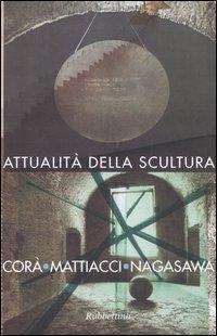 Attualità della scultura. Incontro con Bruno Corà, Eliseo Mattiacci, Hidetoshi Nagasawa (Catanzaro, 15 aprile 2003). Ediz. illustrata