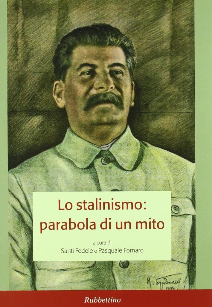 Lo stalinismo: parabola di un mito. Atti del convegno (Messina, 11-12 novembre 2004)