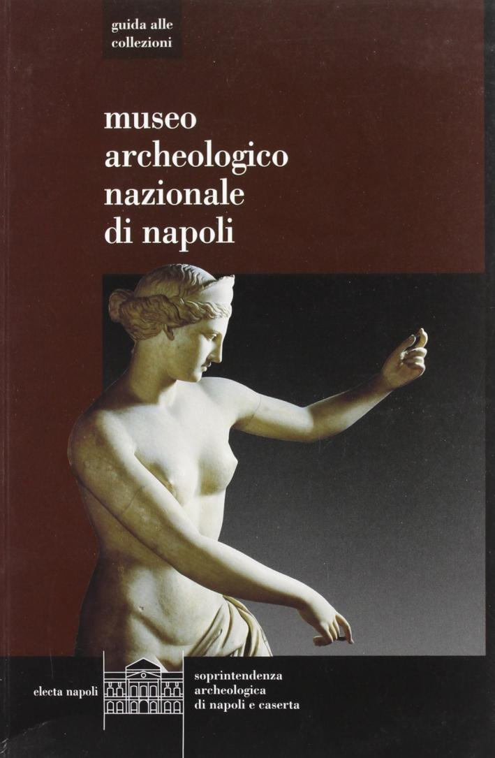 Museo archelogico di Napoli. Guida alle collezioni