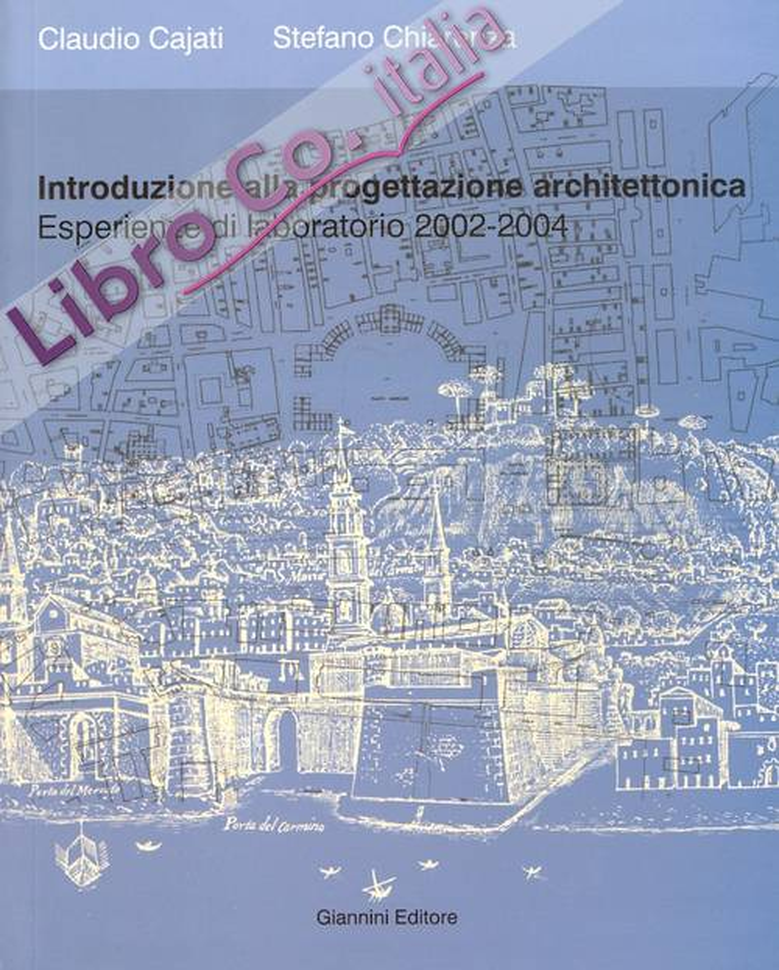 Introduzione alla progettazione architettonica. Esperienze di laboratorio 2002-2004