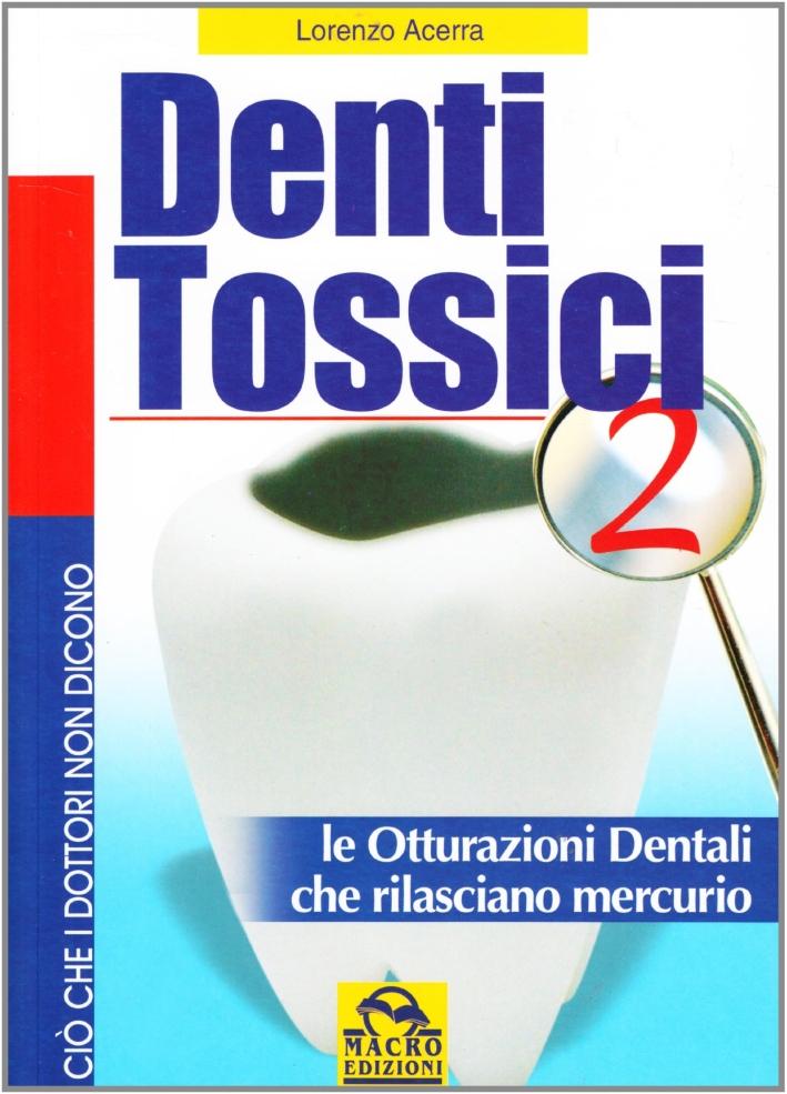 Denti Tossici 2. Le Otturazioni Dentali che rilasciano Mercurio