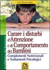 Curare i Disturbi dell'Attenzione e di Comportamento dei Bambini. Complementi Nutrizionali e Trattamenti Psiclogici