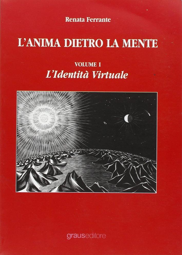L'Anima dietro la mente. Vol. 1: L'identità virtuale