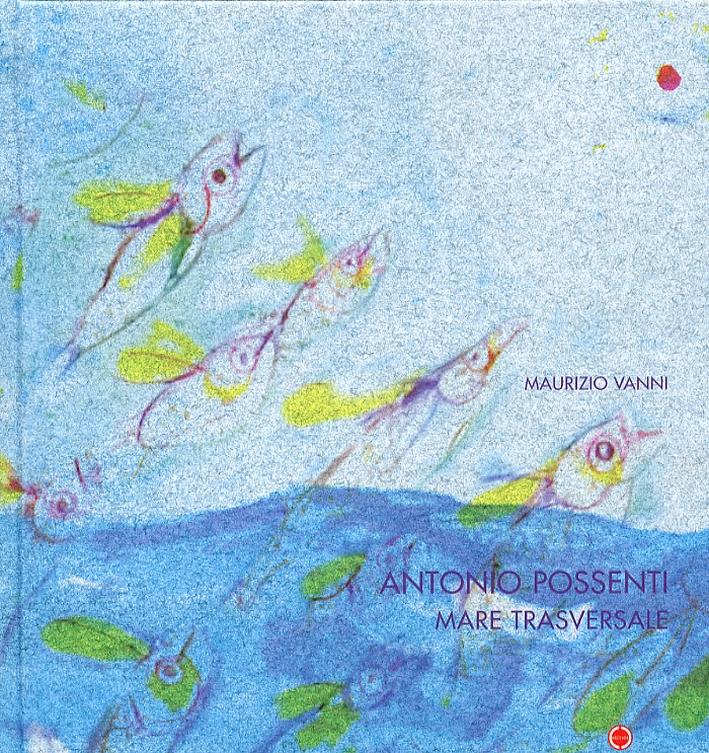 Antonio Possenti. Mare Trasversale. Ediz. Italiana e Inglese