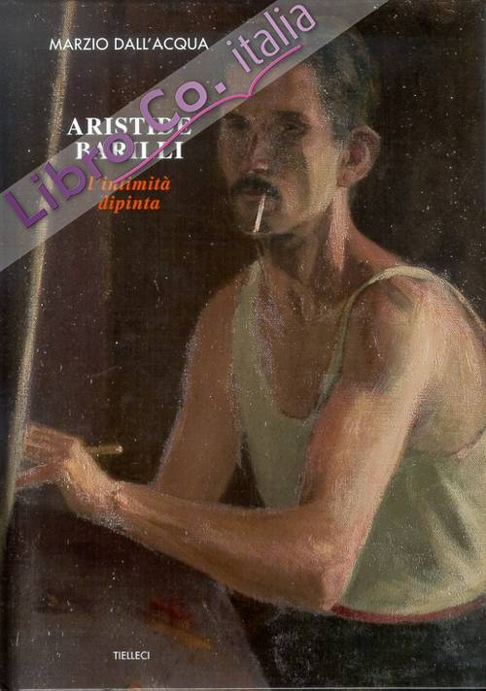Aristide Barilli. L'intimità dipinta