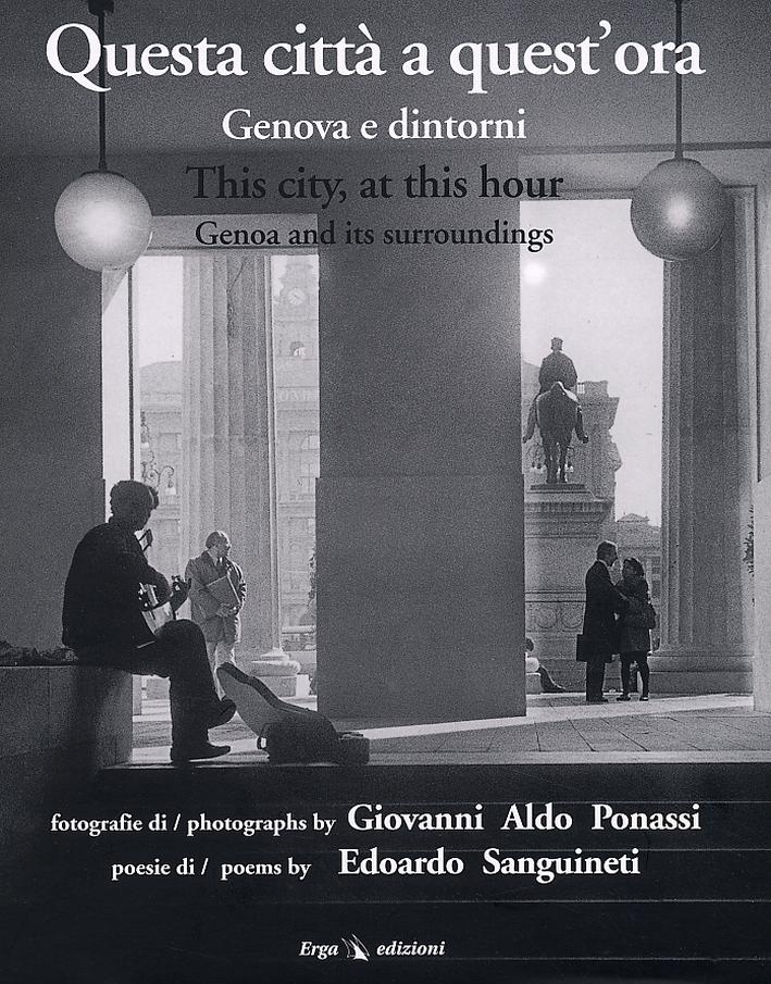 Questa città a quest'ora. Genova e dintorni. This city, art this hour. Genoa and its sourroundings