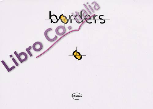 Borders. Ricerca multimediale sui confini oggi. Multimedial research into frontiers today