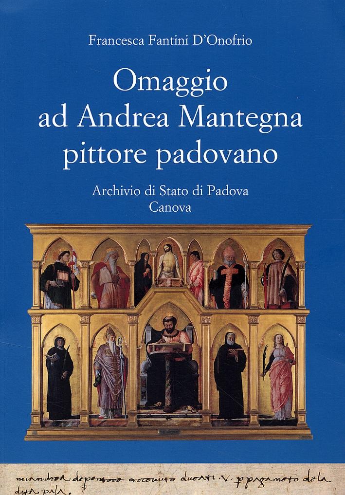 Omaggio ad Andrea Mantegna pittore padovano. Documenti dal 1438 al 1492