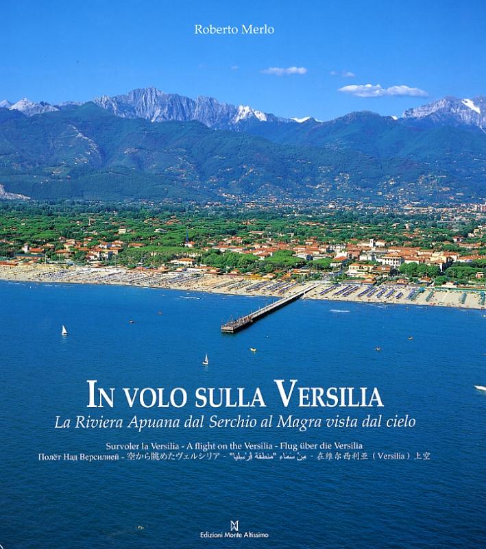 In volo sulla Versilia. La Riviera Apuana dal Serchio al Magra vista dal cielo. [Edizione italiana, inglese, francese, tedesca e giapponese]