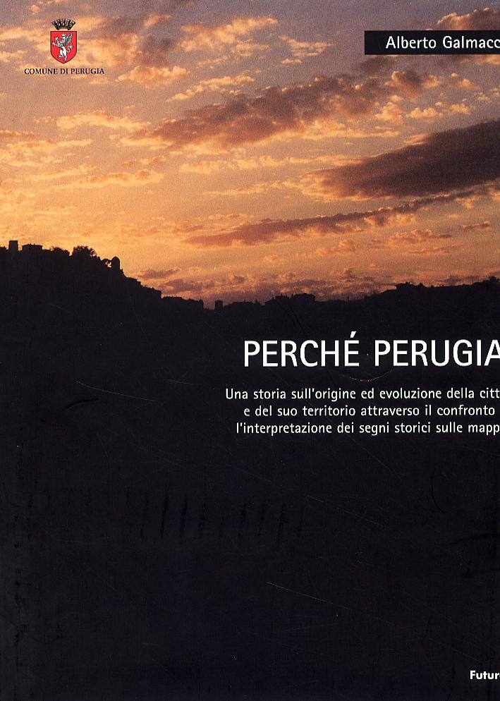 Perché Perugia. Una storia sull'origine ed evoluzione della città e del suo territorio attraverso il confronto e l'interpretazione dei segni storici sulle mappe
