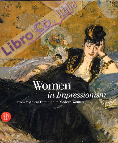 Women in Impressionism from Mythical Feminine to Modern Woman