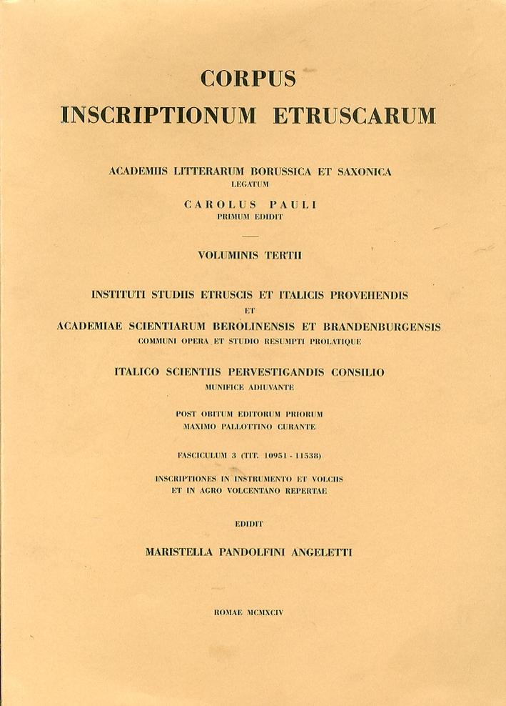 Corpus Inscriptionum Etruscarum. Voluminis Tertii, Fasciculum 3. (Tit. 10951 - 11538: Volci cum agro)