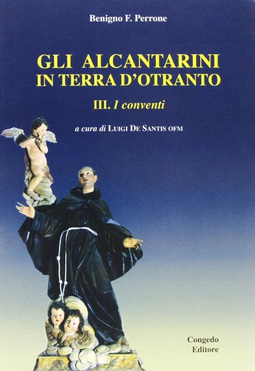 Gli alcantarini in terra d'Otranto. Vol. 3: I conventi