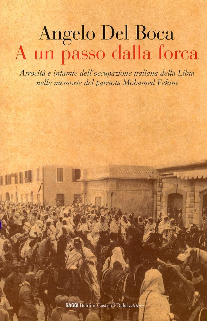 A un Passo dalla Forca. Atrocità e Infamie dell'Occupazione Italiana della Libia nelle Memorie del Patriota Mohamed Fekini