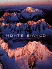 Monte Bianco. Scoperta e Conquista del Gigante delle Alpi