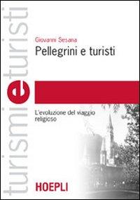 Pellegrini e turisti. L'evoluzione del viaggio religioso
