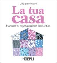 La Tua Casa. Manuale di Organizzazione Domestica