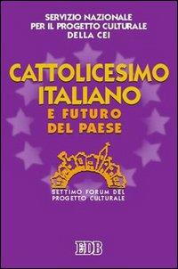 Cattolicesimo Italiano e Futuro del Paese. Settimo Forum del Progetto Culturale