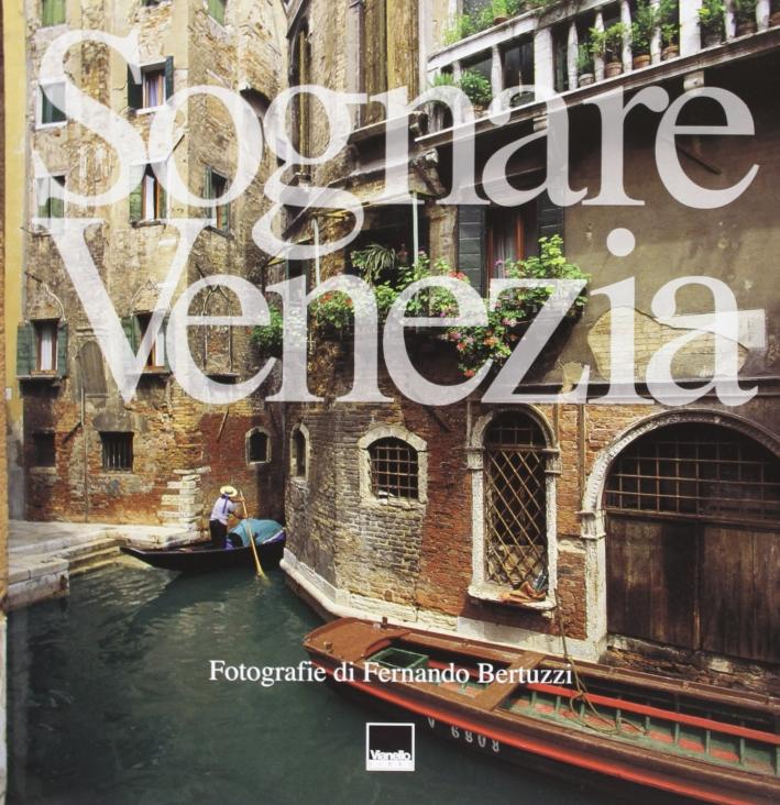 Sognare Venezia. Dreaming Venice
