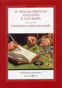 Il Rinascimento italiano e l'Europa. Volume IV. Commercio e cultura mercantile