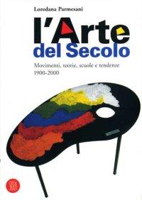 L'Art du Xxe Siècle. Mouvements, théories, écoles et tendances 1900-2000.