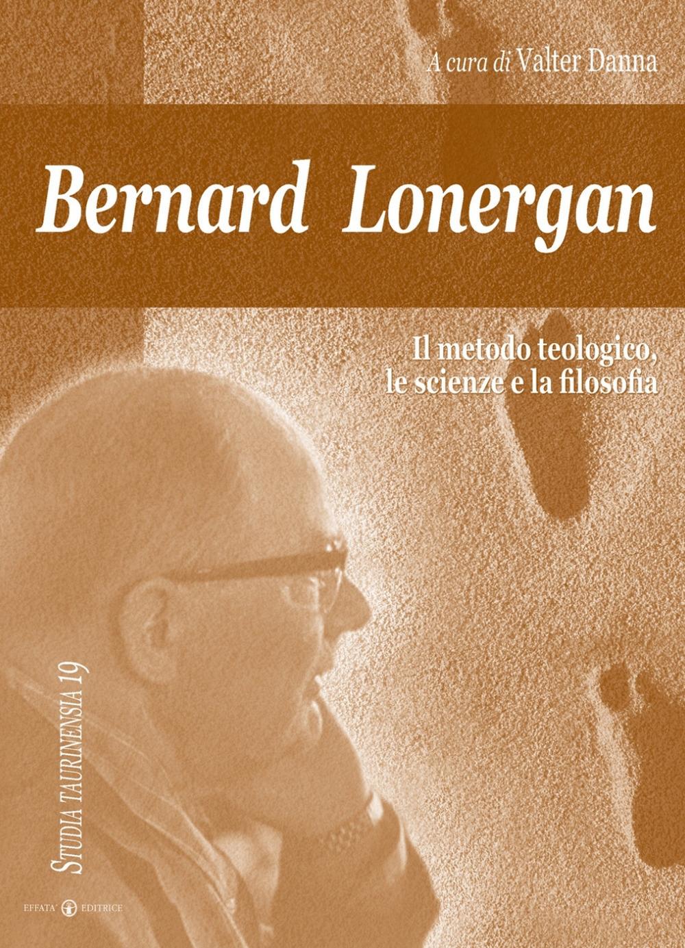Bernard Lonergan, il metodo teologico, le scienze e la filosofia.