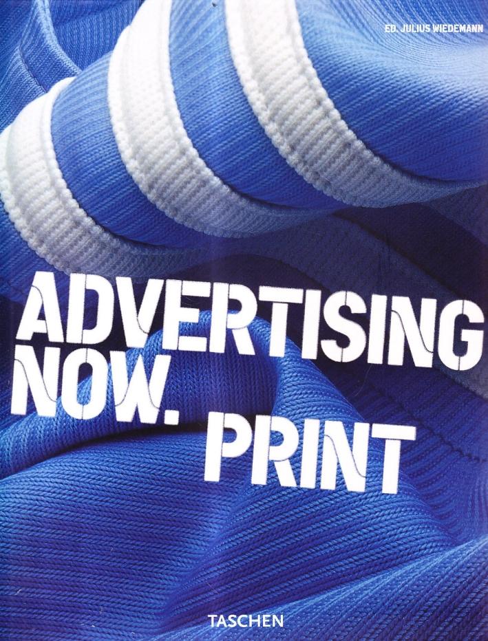 Advertising Now. Print. [Ed. Italiano, Spagnolo e Portoghese].