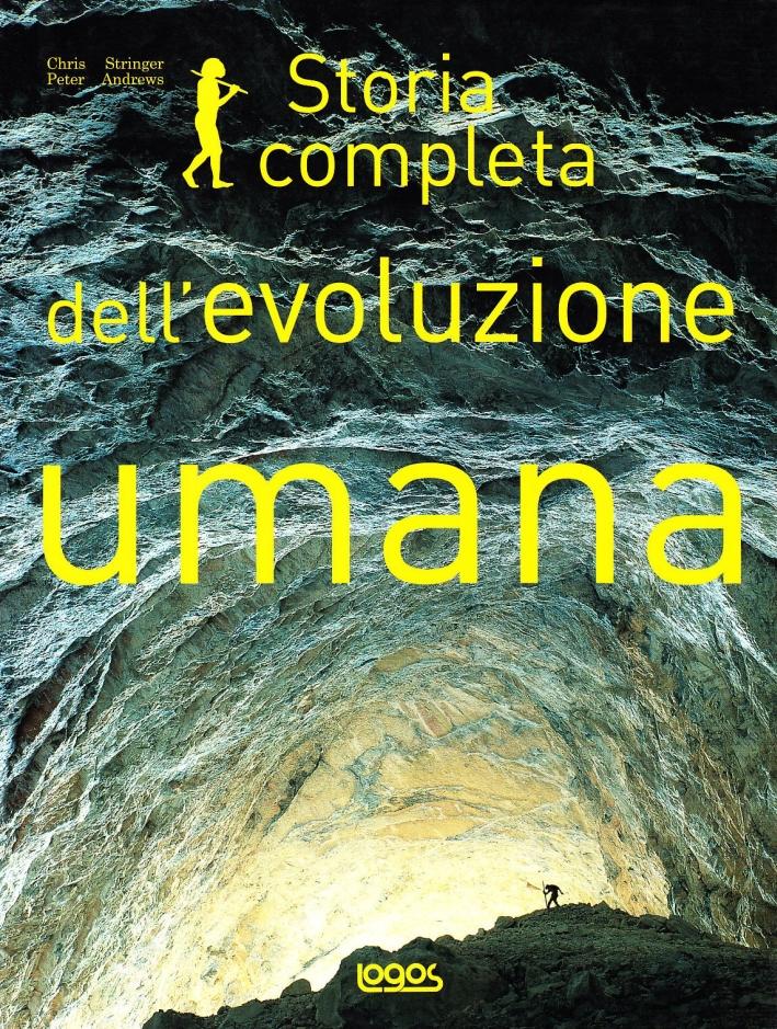 Storia completa dell'evoluzione umana. Ediz. illustrata