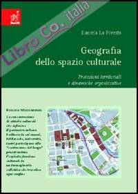 Geografia dello spazio culturale. Proiezioni territoriali e dinamiche organizzative.