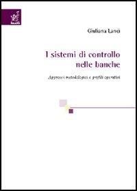 I sistemi di controllo nelle banche. Approcci metodologici e profili operativi.