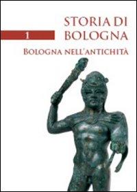Storia di Bologna. Vol. 1: Bologna nell'antichità