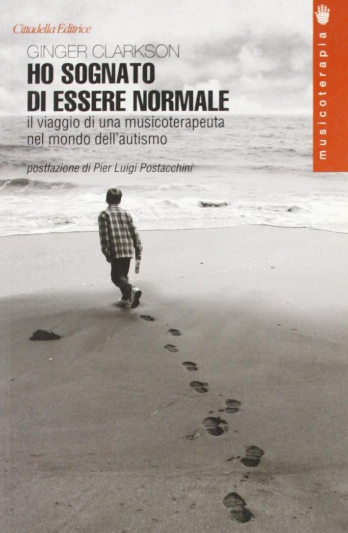 Ho sognato di essere normale. Il viaggio di una musicoterapeuta nel mondo dell'autismo