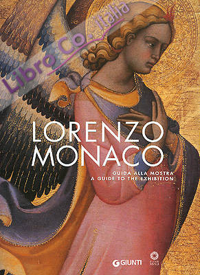 Lorenzo Monaco. Guida alla mostra. A Guide to the Exhibition.