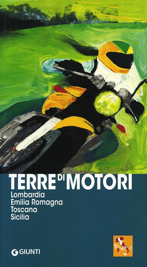 Terre di motori. Lombardia, Emilia Romagna, Toscana, Sicilia